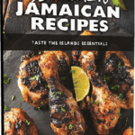50 Favorite Jamaican Recipes Highlighted In New Jamaican Cookbook
